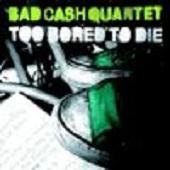 Bad Cash Quartet:Too bored to die