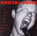 BRUTAL JUICE: I Love The Way They Scream When They Die