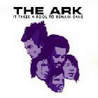 Ark:It Takes A Fool To Remain Sane
