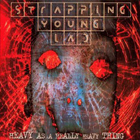 Strapping young lad:Heavy as a really heavy thing