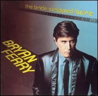 Bryan Ferry:The Bride Stripped Bare