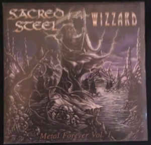 Sacred Steel / Wizzard: Metal Forever Vol. 1