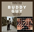 Buddy Guy:Bring 'Em In/Skin Deep