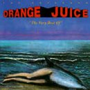 Orange Juice:the very best of