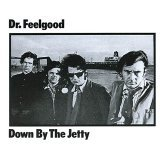 DR. FEELGOOD:Down By The Jetty