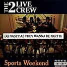 2 Live Crew:Sports Weekend (as nasty as they wanna be part II)