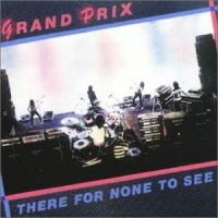 Grand Prix:There For No One To See
