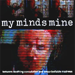 cd: My Minds Mine: Between Soothing Consolation And Uncontrollable Madness