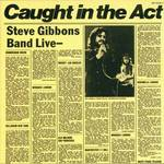 Steve gibbons band:Caught in the act