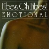 Fibes, Oh Fibes!: Emotional