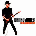 Danko Jones:I'm Alive And On Fire
