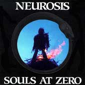 Neurosis:Souls At Zero