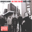 Broder Daniel:No Time For Us 1989-2004
