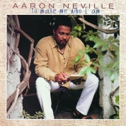Aaron Neville:...to make me who I am