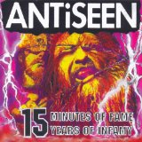 Antiseen:15 Minutes Of Fame 15 years Of Infamy