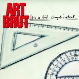 Art Brut:It's a Bit Complicated