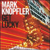 Mark Knopfler:Get Lucky