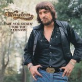 Waylon Jennings:Are You Ready for the Country?