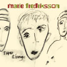 Marie Fredriksson:The Change