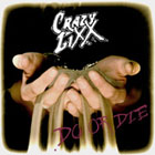 Crazy Lixx:Do or Die