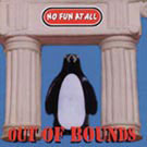 No Fun At All:Out Of Bounds