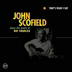 John Scofield: That's What I Say: John Scofield Plays Music of Ray Charles