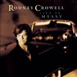 Rodney Crowell:Life Is Messy