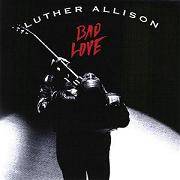 Luther Allison:Bad Love