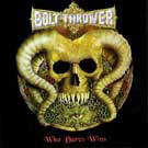 Bolt Thrower:Who Dares Wins