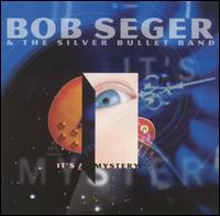 bob seger & the silver bullet band:It's a Mistery