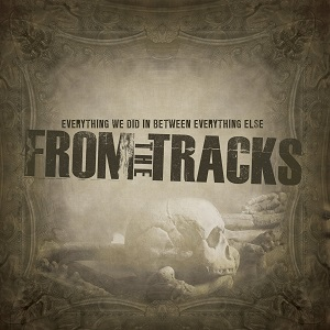 From the Tracks:Everything we did in between everything else