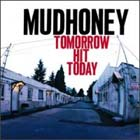 Mudhoney:Tomorrow hit Today