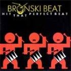 Bronski Beat: Hit That Perfect Beat / I Gave You Everything