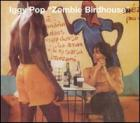 Iggy Pop:Zombie Birdhouse