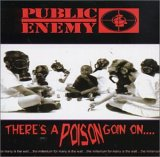 Public Enemy:There's a Poison Goin' On...