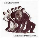 Madness:one step beyond