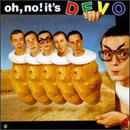 Devo:Oh, no! It's DEVO