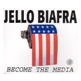 Jello biafra:Become the media