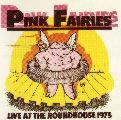 Pink Fairies:Live At The Roundhouse 1975