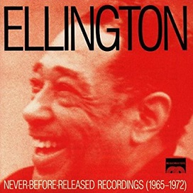 Duke Ellington & His Orchestra: Never-Before-Released Recordings 1965-1972