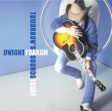 Dwight Yoakam:Tomorrow's Sounds Today
