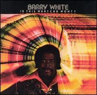 Barry White:Is this whatcha wont