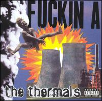 Thermals: Fuckin A