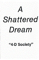mc: A Shattered Dream: 4-D Society