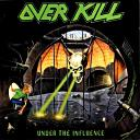 Overkill:Under the influence