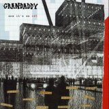 Grandaddy:now it's on