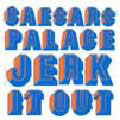 Caesars Palace:Jerk it out