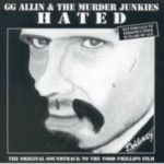 GG Allin & The Murder Junkies:Hated - The Original Soundtrack To The Todd Phillips Film