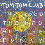 Tom Tom Club:The Good the Bad and the Funky