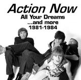 Action Now: All Your Dreams...And More: 1981-1984